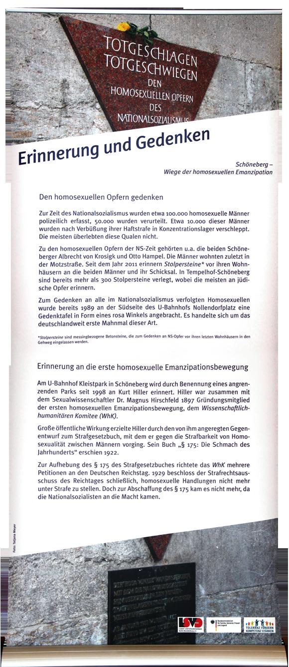 """Erinnerung und Gedenken Den homosexuellen Opfern gedenken Zur Zeit des Nationalsozialismus wurden etwa 100.000 homosexuelle Männer polizeilich erfasst, 50.000 wurden verurteilt. Etwa 10.000 dieser Männer wurden nach Verbüßung ihrer Haftstrafe in Konzentrationslager verschleppt. Die meisten überlebten diese Qualen nicht. Zu den homosexuellen Opfern der NS-Zeit gehörten u.a. die beiden Schöneberger Albrecht von Krosigk und Otto Hampel. Die Männer wohnten zuletzt in der Motzstraße. Seit dem Jahr 2011 erinnern Stolpersteine* vor ihren Wohnhäusern an die beiden Männer und ihr Schicksal. In Tempelhof-Schöneberg sind bereits mehr als 300 Stolpersteine verlegt, wobei die meisten an jüdische Opfer erinnern. Zum Gedenken an alle im Nationalsozialismus verfolgten Homosexuellen wurde bereits 1989 an der Südseite des U-Bahnhofs Nollendorfplatz eine Gedenktafel in Form eines rosa Winkels angebracht. Es handelte sich um das deutschlandweit erste Mahnmal dieser Art. (*Stolpersteine sind messingbezogene Betonsteine, die zum Gedenken an NS-Opfer vor ihren letzten Wohnhäusern in den Gehweg eingelassen werden.) Erinnerung an die erste homosexuelle Emanziaptionsbewegung Am U-Bahnhof Kleistpark in Schöneberg wird durch Benennung eines angrenzenden Parks seit 1998 an Kurt Hiller erinnert. Hiller war zusammen mit dem Sexualwissenschaftler Dr. Magnus Hirschfeld 1897 Gründungsmitglied der ersten homosexuellen Emanzipationsbewegung, dem Wissenschaftlich-humanitären Komitee (WhK). Große öffentliche Wirkung erzielte Hiller durch den von ihm angeregten Gegenentwurf zum Strafgesetzbuch, mit dem er gegen die Strafbarkeit von Homosexualität zwischen Männern vorging. Sein Buch """"§ 175: Die Schmach des Jahrhunderts"""" erschien 1922. Zur Aufhebung des § 175 des Strafgesetzbuches richtete das WhK mehrere Petitionen an den Deutschen Reichstag. 1929 beschloss der Strafrechtsausschuss des Reichtages schließlich, homosexuelle Handlungen nicht mehr unter Strafe zu stellen. Doch zur Abschaffung des § 175 kam es"""